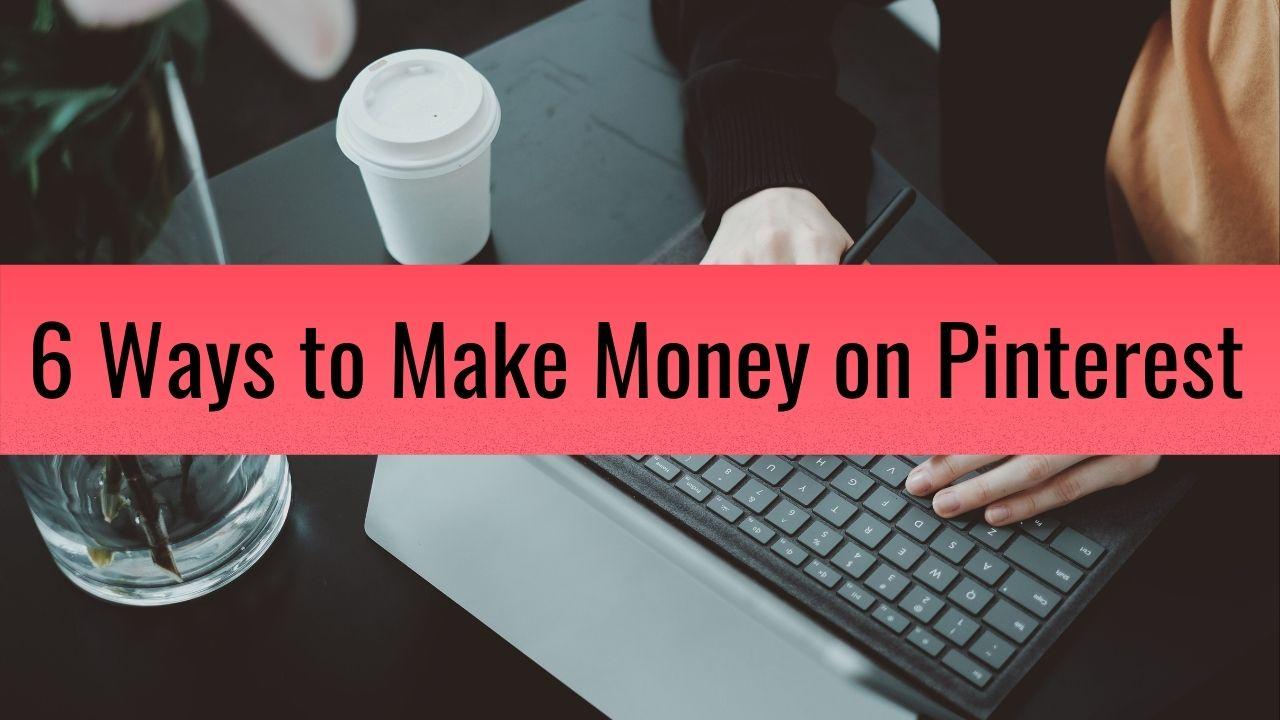 6 ways to make money on Pinterest