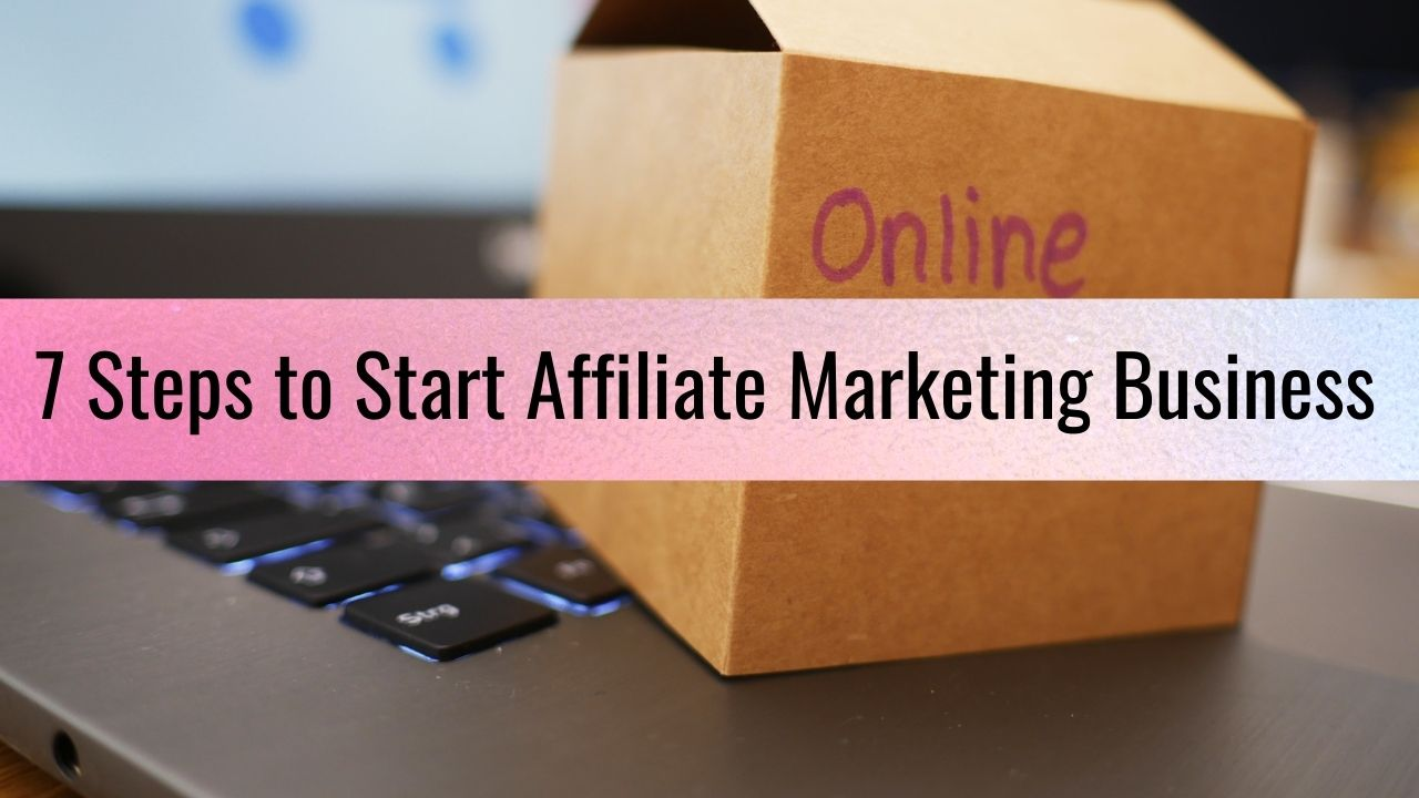 7 Steps to start Affiliate Marketing Business